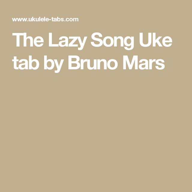 The Lazy Song Uke Tab By Bruno Mars Ukes N Stuff Pinterest