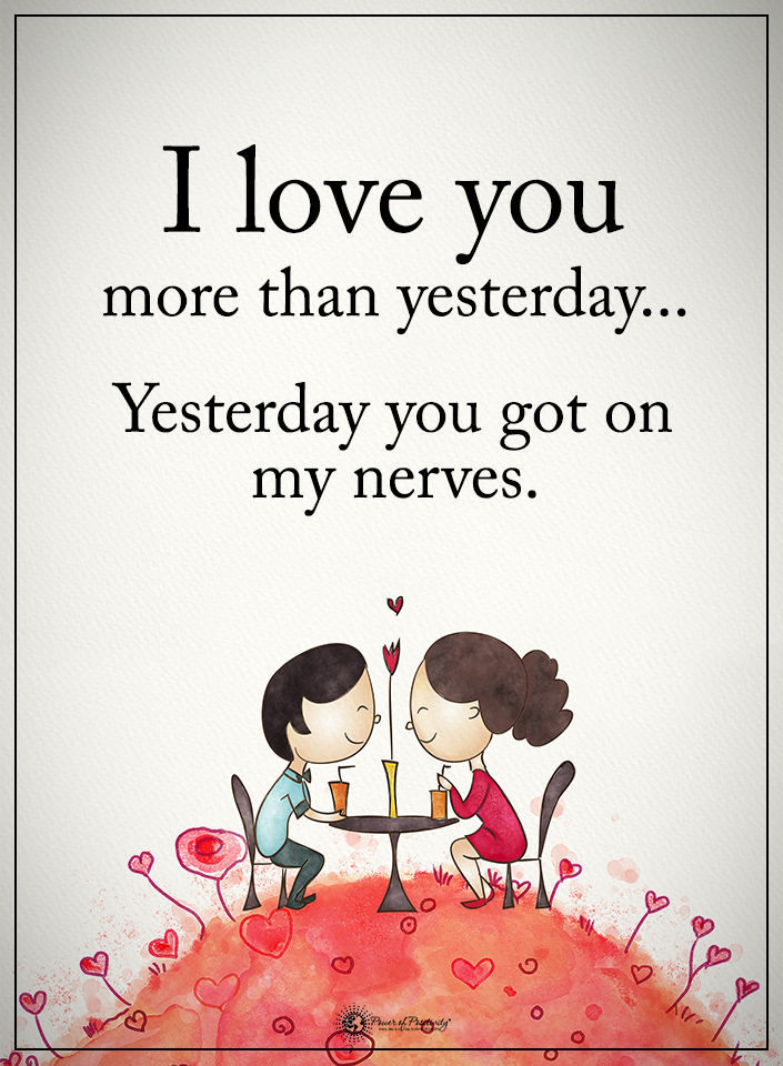 I Love You More Than Yesterday Yesterday You Got On My Nerves Powerofpositivity Positivewords Posi Couple Quotes Funny Super Funny Quotes Funny Quotes