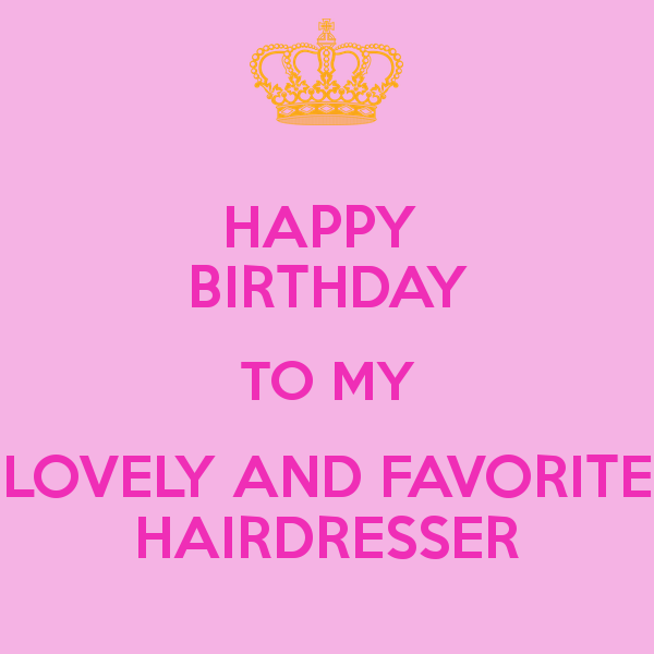 Hy Birthday To My Lovely And Favorite Hairdresser Poster