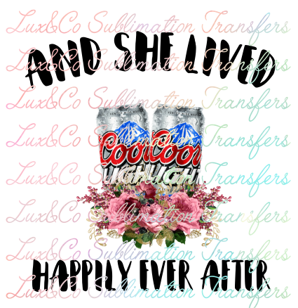 And She Lived Happily Ever After Coors Light Sublimation Transfer Coors Light Coors Sublime