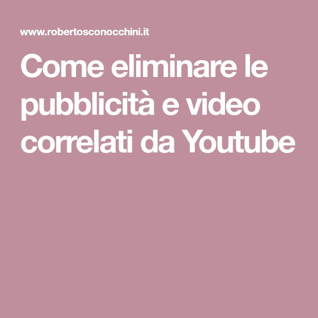 Come Eliminare Le Pubblicità E Video Correlati Da Youtube Youtube Video Video Di Youtube