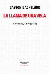 La Llama de una vela / Gaston Bachelard ; traducción de Carlos Schilling Ciudad Autónoma de Buenos Aires : El Cuenco de Plata, imp. 2015
