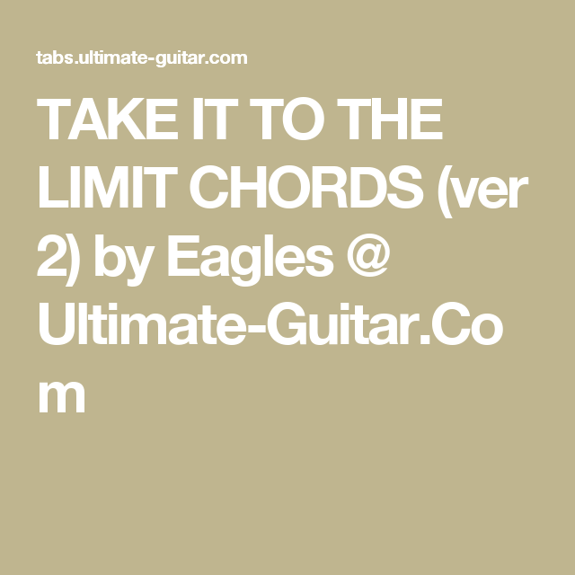 TAKE IT TO THE LIMIT CHORDS (ver 2) by Eagles @ Ultimate-Guitar.Com ...