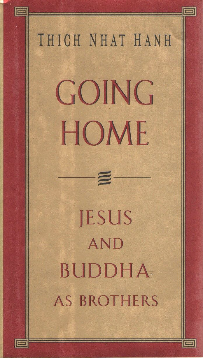 Going Home Jesus And Buddha As Brothers By Thich Nhat Hanh