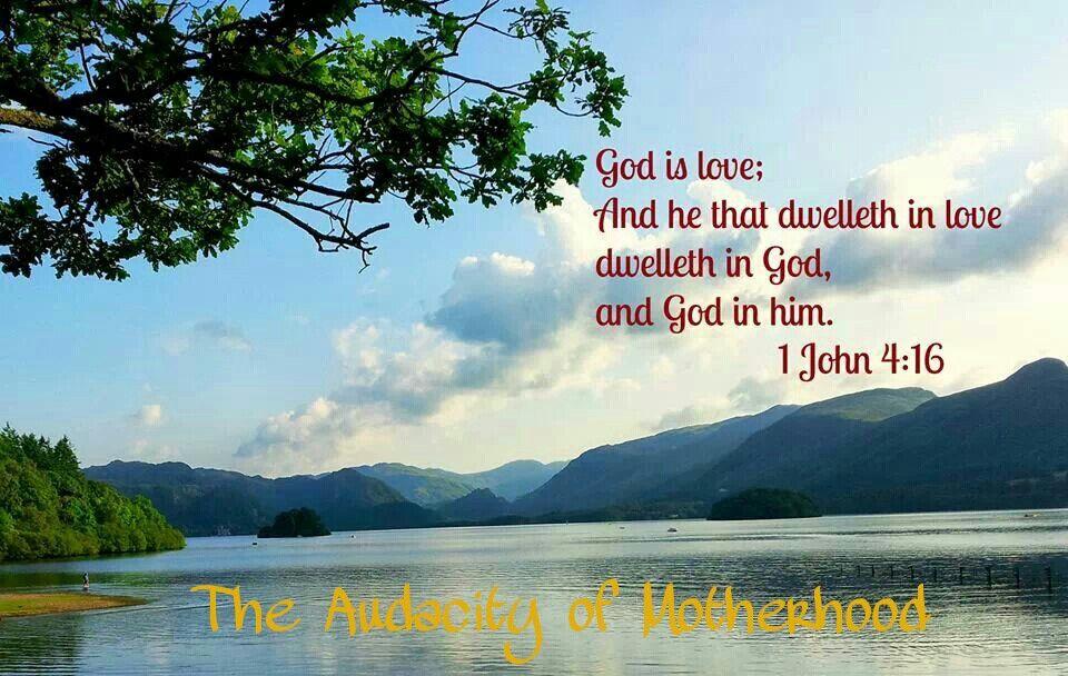 Faith and love. 1John 4:16