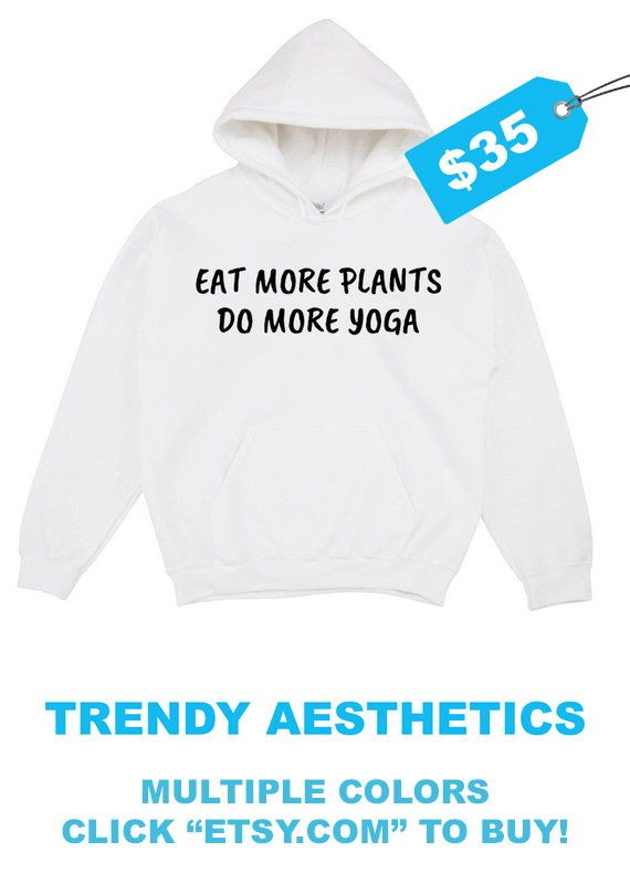 Eat More Plants Do More Yoga Hoodie  Vegan T Shirt Vegan Shirt Vegan Clothing Yoga Pants Vegan Gift Aesthetic Clothing Tumblr Clothing is part of Aesthetic Clothes For Sale -  50 polyester Unisex truetosize sizing Sizes small, medium, large, and extra large THINKING ABOUT A DIFFERENT DESIGN  MESSAGE US AND WE CAN DESIGN ANY SHIRT, TANK, SWEATSHIRT, OR HOODIE YOU WANT!