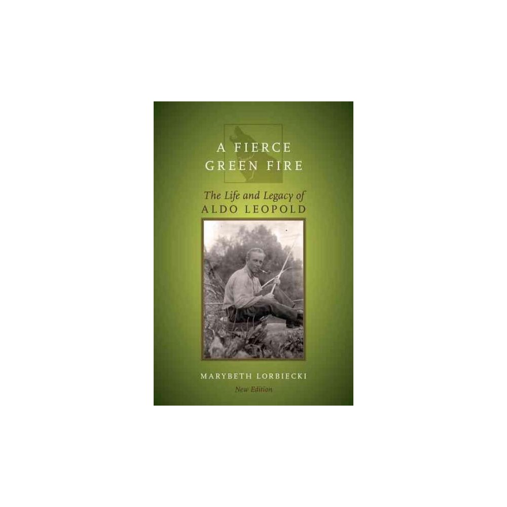 Fierce Green Fire : Aldo Leopold's Life and Legacy (New) (Paperback) (Marybeth Lorbiecki)