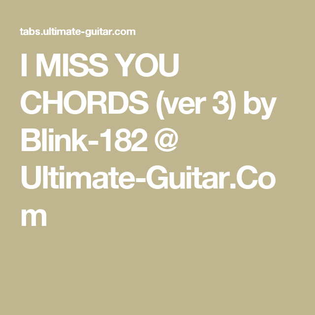 I MISS YOU CHORDS (ver 3) by Blink-182 @ Ultimate-Guitar.Com ...