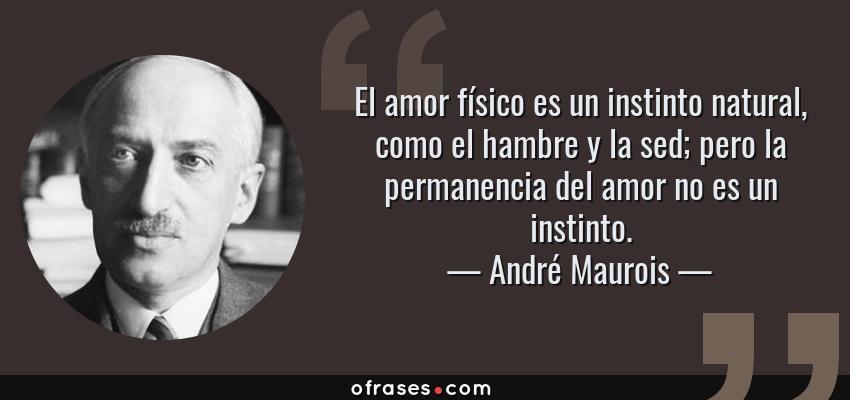 Frases De André Maurois El Amor Físico Es Un Instinto