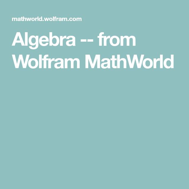 Algebra -- from Wolfram MathWorld | HS: Math--ALGEBRA | Pinterest ...