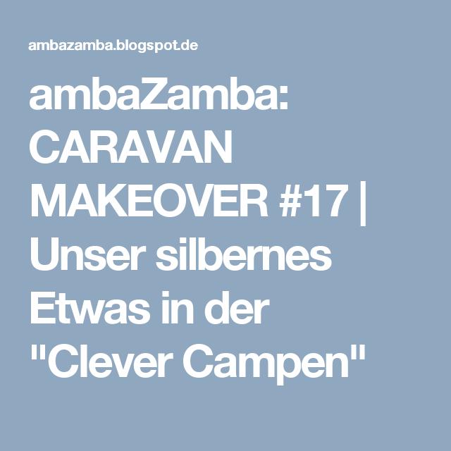 """ambaZamba: CARAVAN MAKEOVER #17   Unser silbernes Etwas in der """"Clever Campen"""""""