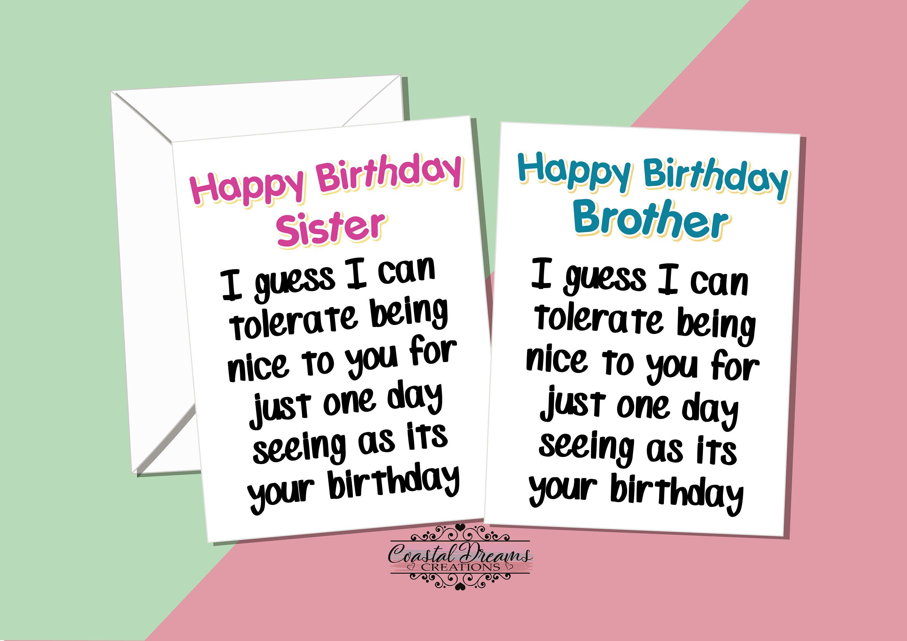 Funny Brother Sister Happy Birthday Card I Ll Tolerate Being Nice To You For One Day As It S Your Birthday Little Big Sibling Rivalry Happy Birthday Little Brother Happy Birthday Cards