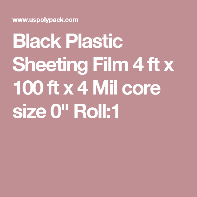 Black Plastic Sheeting Film 4 Ft X 100 Ft X 4 Mil Core Size Black Plastic Sheeting Rolls Black