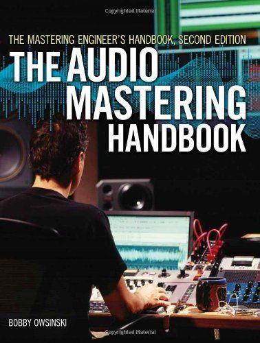 The Mastering Engineer S Handbook The Audio Mastering Handbook Http Www Amazon Com Dp 1598634496 Ref Cm Sw R P Audio Mastering Music Mixing Music Engineers