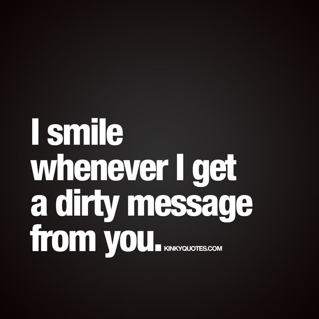 """Dirty Love Quotes I Smile Whenever I Get A Dirty Message From You.""""  Gotta Love"""