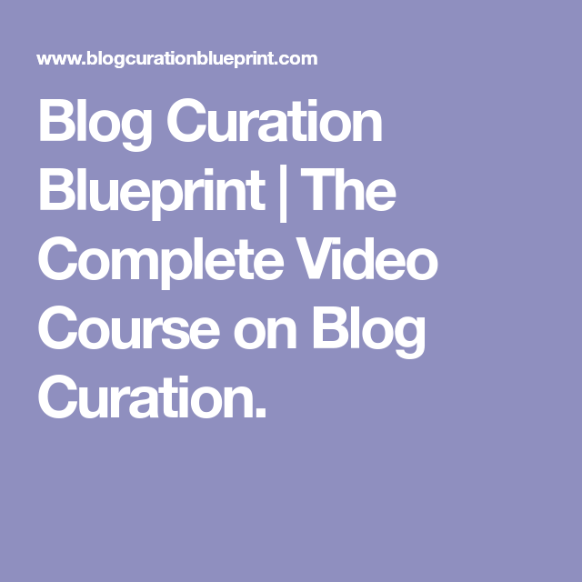 Blog curation blueprint the complete video course on blog curation blog curation blueprint the complete video course on blog curation malvernweather Image collections