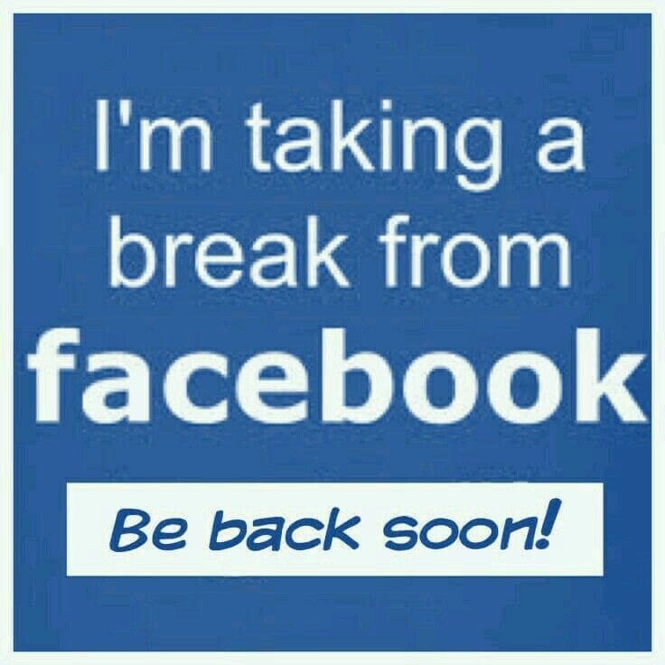 Taking A Break From Fb Take A Break Quotes Social Media Quotes Social Media Break