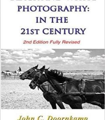 Black and white photography in the 21st century 2nd edition popular guides to