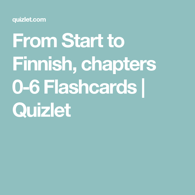 From Start to Finnish, chapters 0-6 Flashcards   Quizlet
