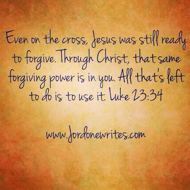 Forgiving power is in you, you just have to use it. / Luke 23:34 / www.jordonewrites.com