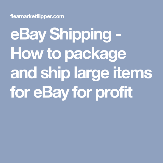 eBay Shipping - How to package and ship large items for eBay for profit