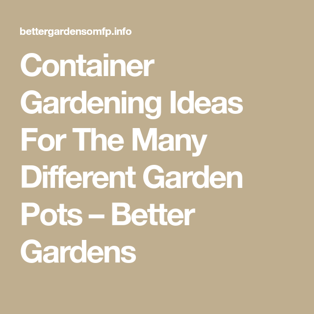 Container Gardening Ideas For The Many Different Garden