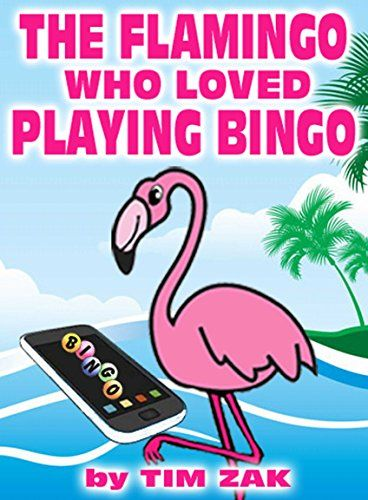 Children S Books The Flamingo Who Loved Playing Bingo By Tim Zak