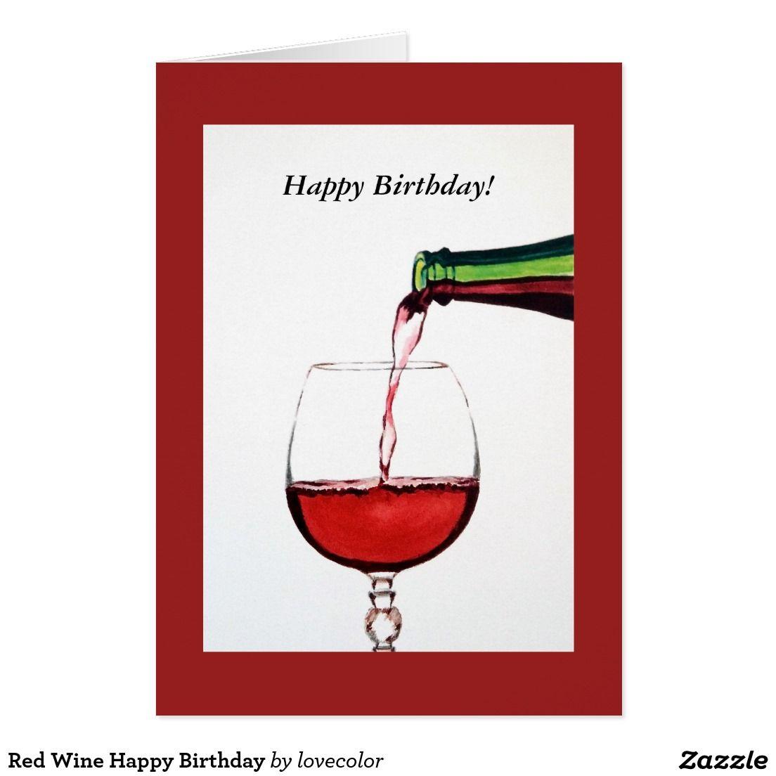 Red Wine Happy Birthday Card Zazzle Com Happy Birthday Wine Wine Birthday Cards Happy Birthday Wine Card