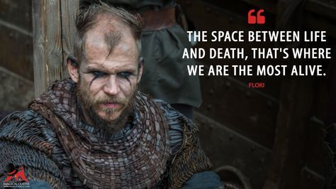 Floki The Space Between Life And Death That S Where We Are The Most Alive More On Http Www Magicalquote Com Series Viking Quotes Warrior Quotes Vikings