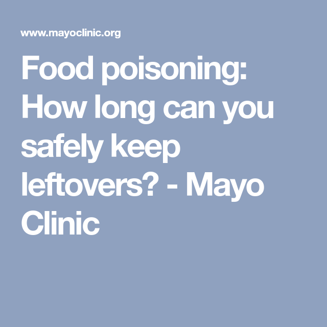 Food Poisoning How Long Can You Safely Keep Leftovers Mayo