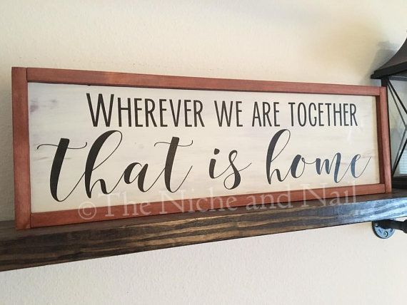 Wooden Signs For Home Decor Wherever We Are Together Anniversary Gift Home Sign Family Sign