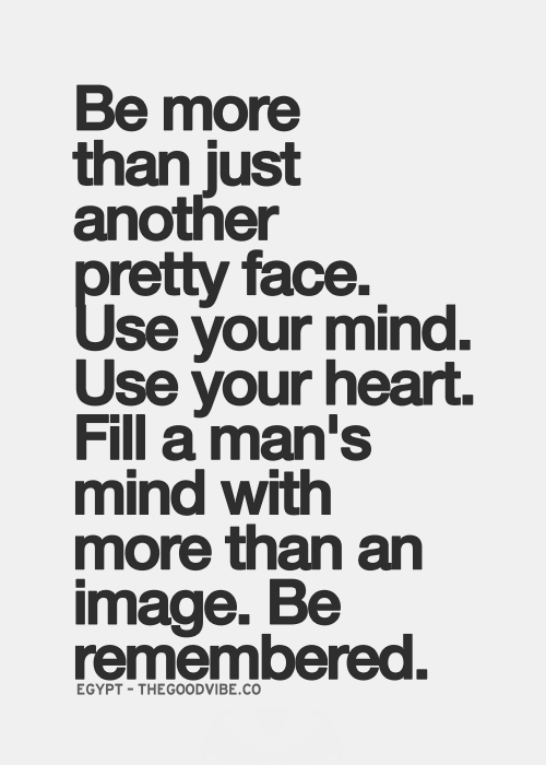 Wisdom This Is Just Not For A Man Do It For Yourself Pretty Face Quotes Inspirational Quotes Pictures Face Quotes
