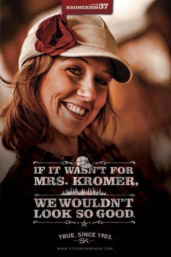 In honor of International Women's Day...Kromerism #37: If it wasn't for Mrs. Kromer, we wouldn't look so good.  #kromerism