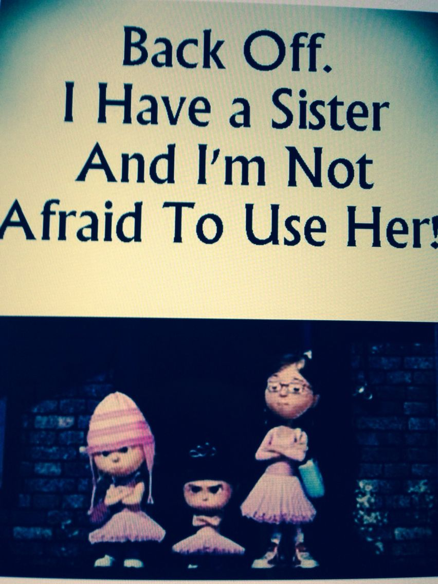This is me and my sister Sister quotes funny, Sister
