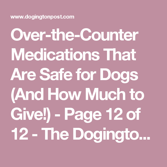 Over-the-Counter Medications That Are Safe For Dogs (And
