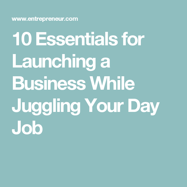 10 Essentials for Launching a Business While Juggling Your Day Job