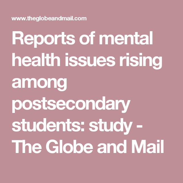 Reports Of Mental Health Issues Rising >> Reports Of Mental Health Issues Rising Among Postsecondary Students