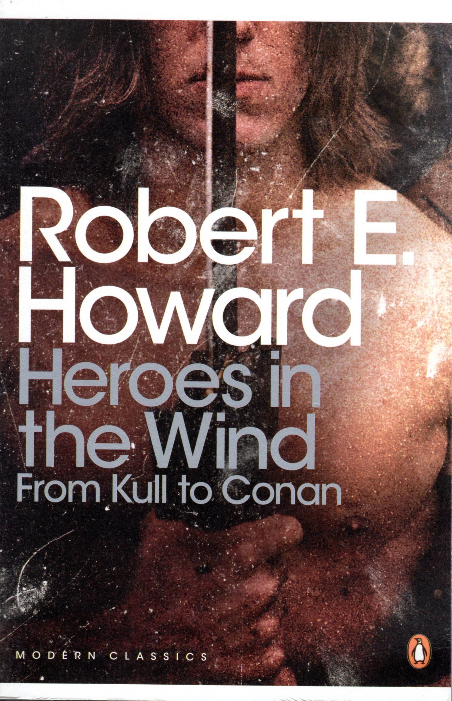 Heroes In The Wind From Kull To Conan Robert E Howard Penguin Modern Classics Penguin Books Hero