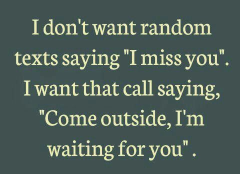 I Don T Want A Random Text Saying You Miss Me I Want You To Call