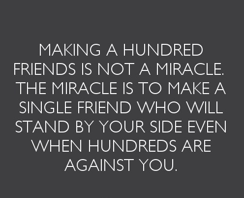 Making a hundred friends is not a miracle. The miracle is...