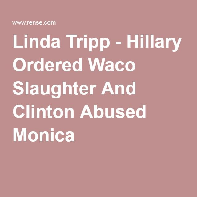 Linda Tripp - Hillary Ordered Waco Slaughter And Clinton Abused Monica