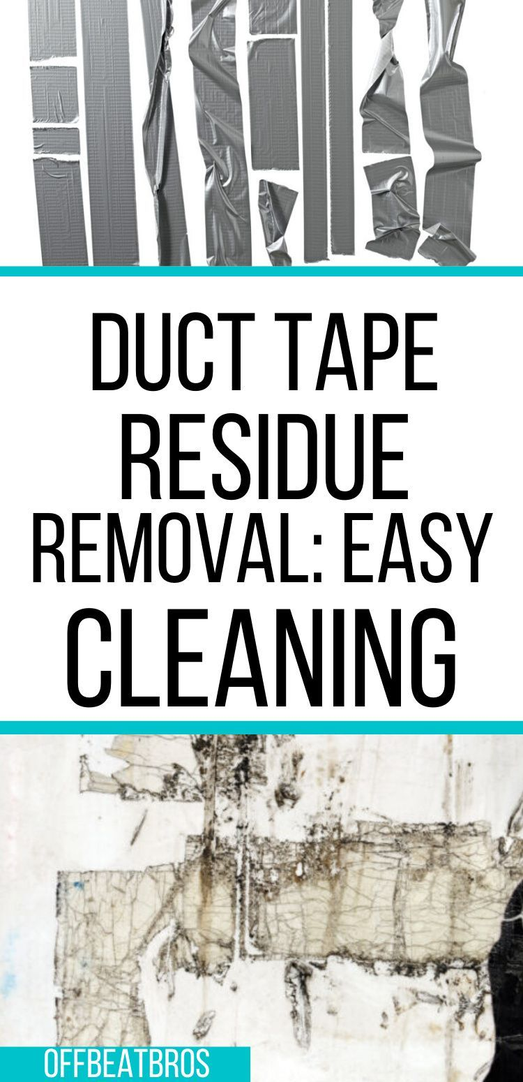 How To Remove Duct Tape Residue 7 Easy Cleaning Hacks In 2020 Remove Duct Tape Residue Easy Cleaning Hacks Duct Tape