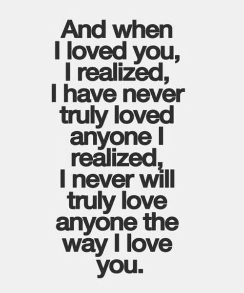 Great Love Quotes Fascinating I Never Will Truly Love Anyone The Way I Love You  Great Love Quote