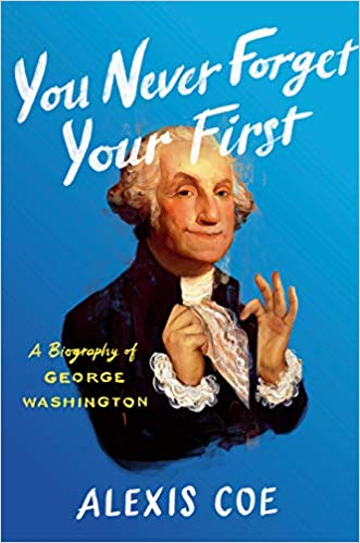 Amazon Com You Never Forget Your First A Biography Of George Washington 9780735224100 Alexis Coe Books In 2020 Good Books Never Forget You You Never