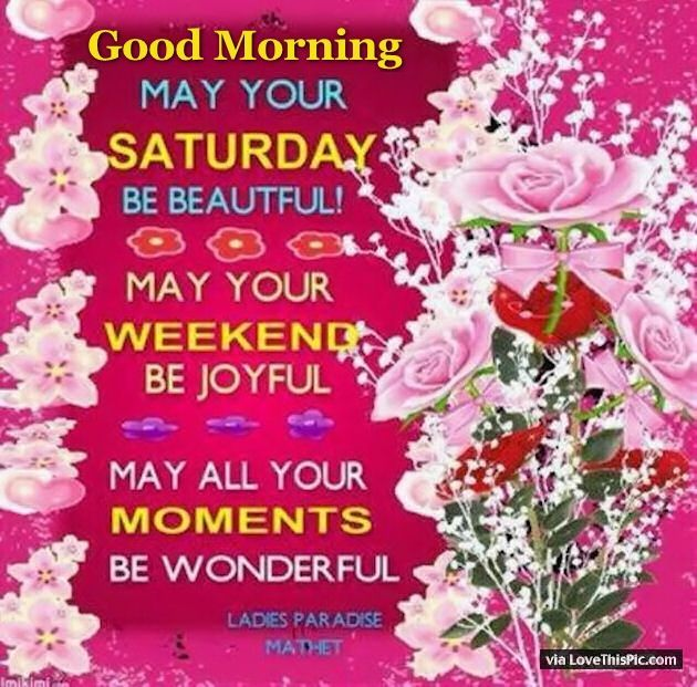 Good Morning May Your Saturday Be Beautiful Good Morning Saturday