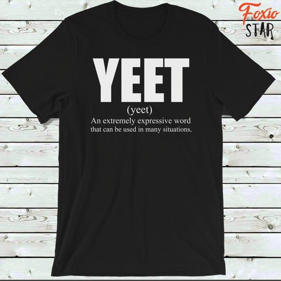 Yeet Meme Shirt Yeet Definition Dank Meme Funny T Shirt In 2021 Meme Shirt Meme Shirts Cool Shirts