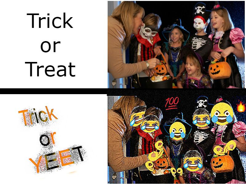 Trick Or Yeet Smell My Yeet Give Me Something Good To Yeet Funny Memes Millennials Funny Dankest Memes