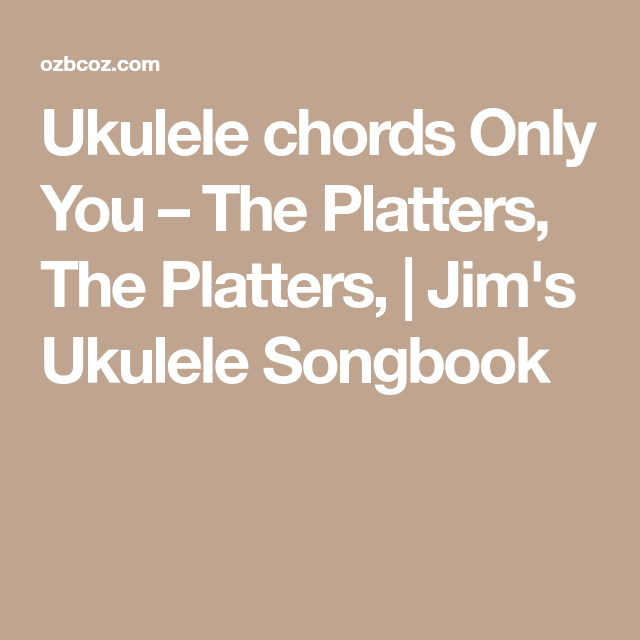 Ukulele chords Only You – The Platters, The Platters, | Jim\'s ...