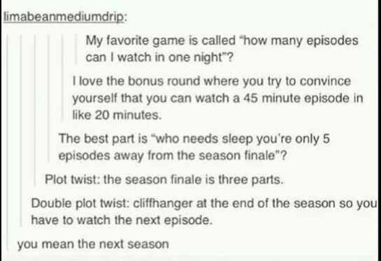 """I love the 2nd one from the top -- so accurate to my life (""""I have to leave in 20 minutes, but I'm sure I can watch a whole episode before then"""")"""