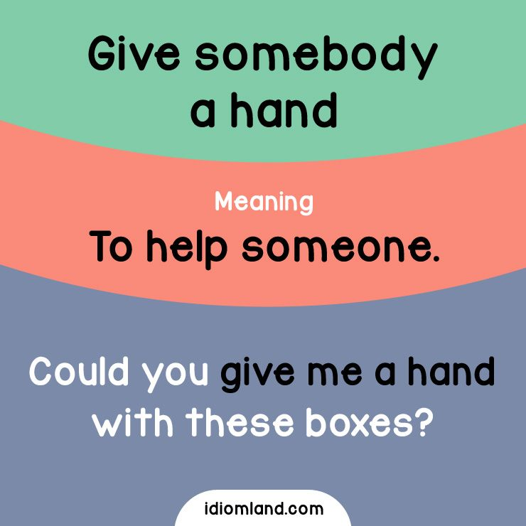 Idiom of the day: Give somebody a hand. - Repinned by Chesapeake College Adult Ed. We offer free classes on the Eastern Shore of MD to help you earn your GED - H.S. Diploma or Learn English (ESL) . For GED classes contact Danielle Thomas 410-829-6043 dthomas@chesapeke.edu For ESL classes contact Karen Luceti - 410-443-1163 Kluceti@chesapeake.edu . www.chesapeake.edu